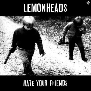 The Lemonheads: Hate Your Friends (Deluxe)