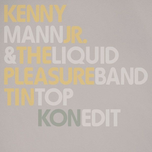 Kenny Mann Jr & Liquid Pleasure Band: Tin Top (Pt. 1&2 + Kon Edit): Edits By Master DJ Kon