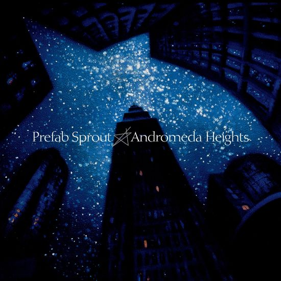 Prefab Sprout: Andromeda Heights [2019 Remastered Edition]
