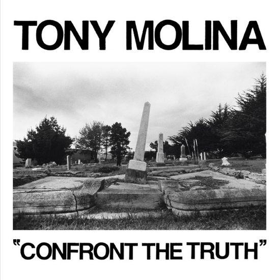 Tony Molina: Confront The Truth
