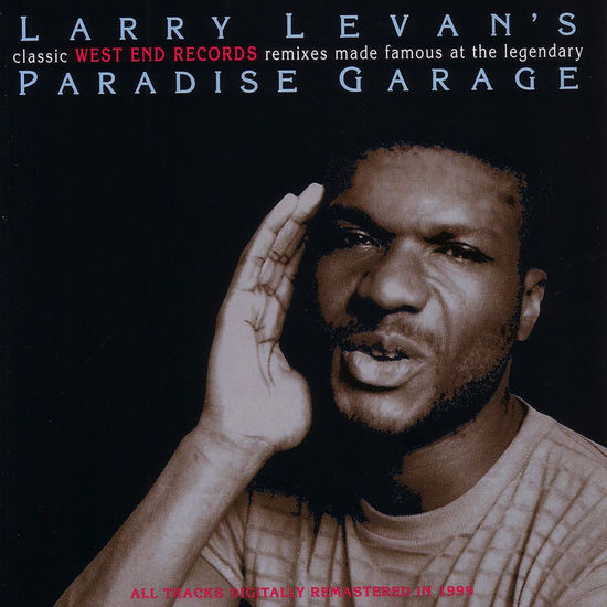Larry Levan: Larry Levan's Classic West End Records Remixes Made Famous At The Legendary Paradise Garage