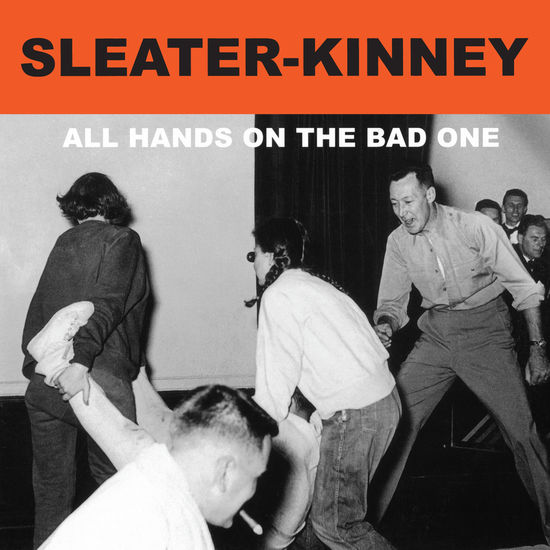 Sleater-Kinney: ALL THE HANDS ON THE BAD ONE