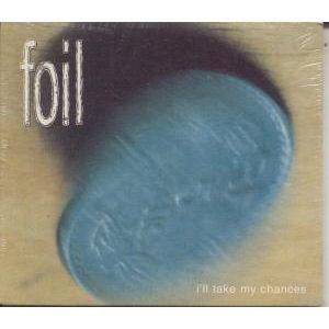 Foil: I'll Take My Chances