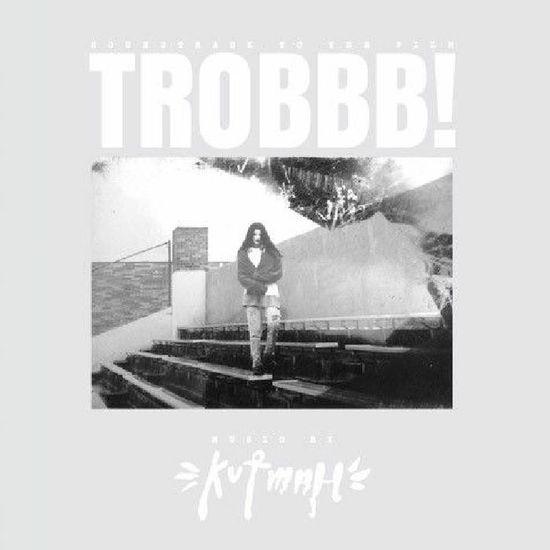 Kutmah: TROBBB!