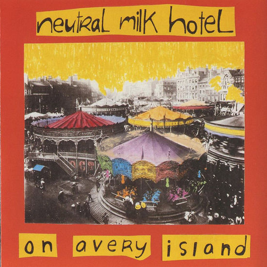 Neutral Milk Hotel: Neutral Milk Hotel - On Avery Island