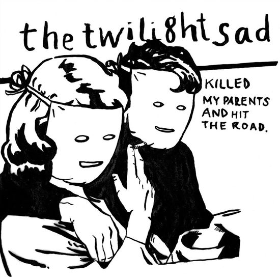 The Twilight Sad: Killed My Parents And Hit The Road