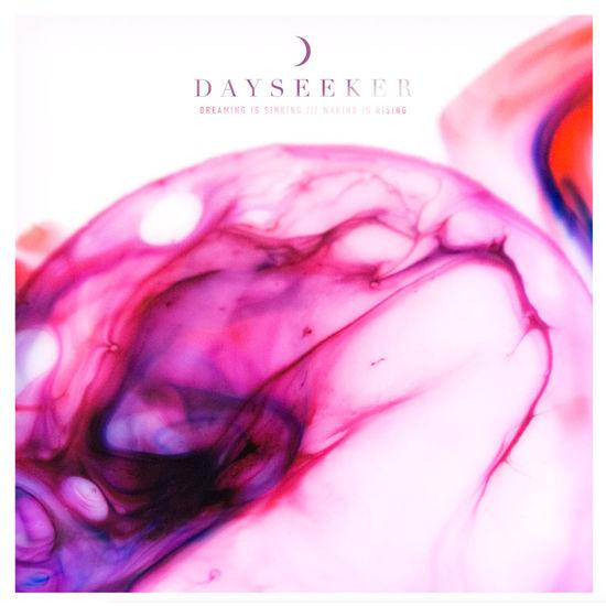 Dayseeker: Dreaming Is Sinking /// Waking Is Rising