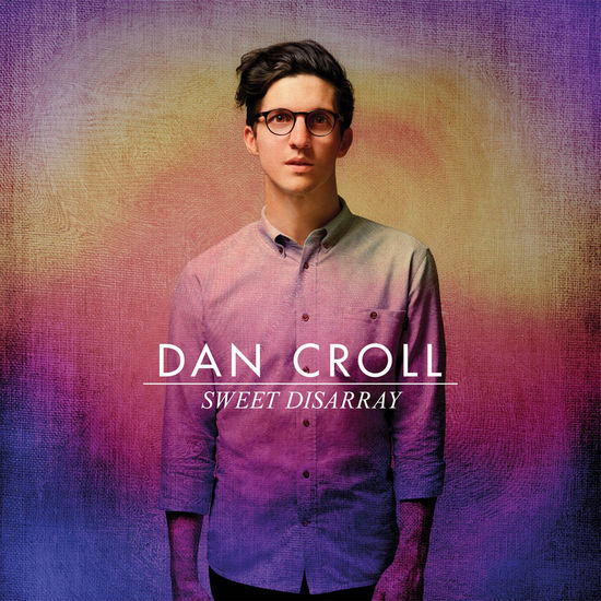 Dan Croll: Sweet Disarray LP