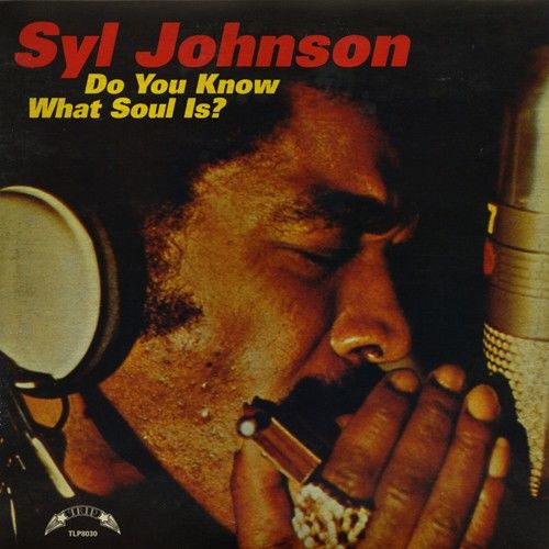 Syl Johnson: Do You Know What Soul Is?