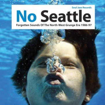 Various Artists: No Seattle: Forgotten Sounds Of The North-West Grunge Era 1986-97 (Part 1)