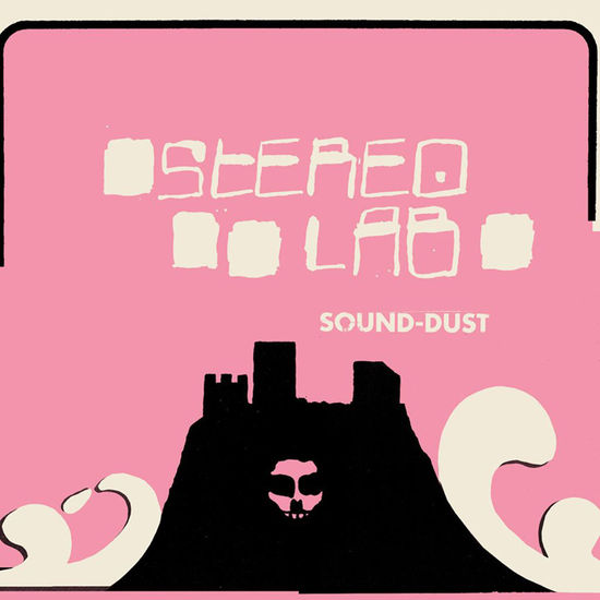 Stereolab: Sound-Dust [Expanded Edition, 2019]