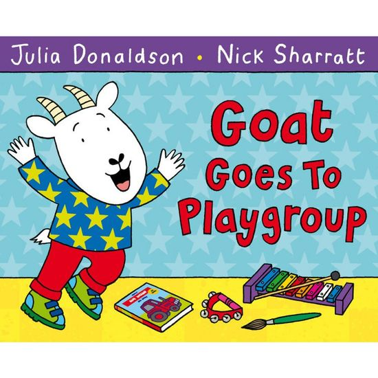 Julia Donaldson: Goat Goes to Playgroup (Hardback)