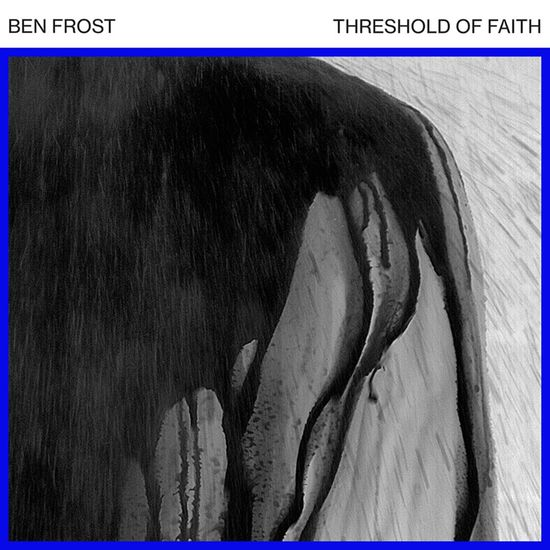 Ben Frost: Threshold of Faith EP