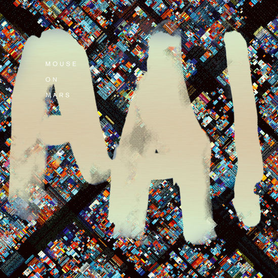 Mouse On Mars: AAI (Anarchic Artificial Intelligence)