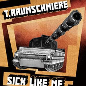 T.Raumschmiere: Sick Like Me