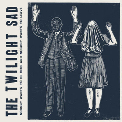 The Twilight Sad: Nobody Wants To Be Here & Nobody Wants To Leave