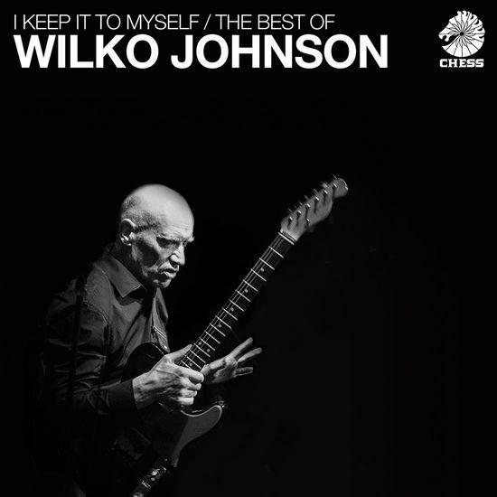 Wilko Johnson: I Keep It To Myself / The Best Of Wilko Johnson