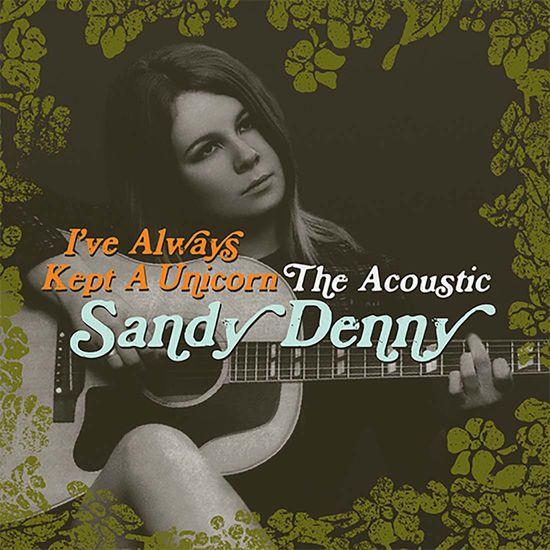 Sandy Denny: I've Always Kept A Unicorn - The Acoustic Sandy Denny