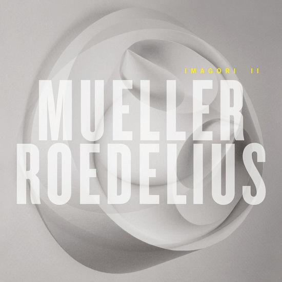 Mueller_Roedelius: Imagori II