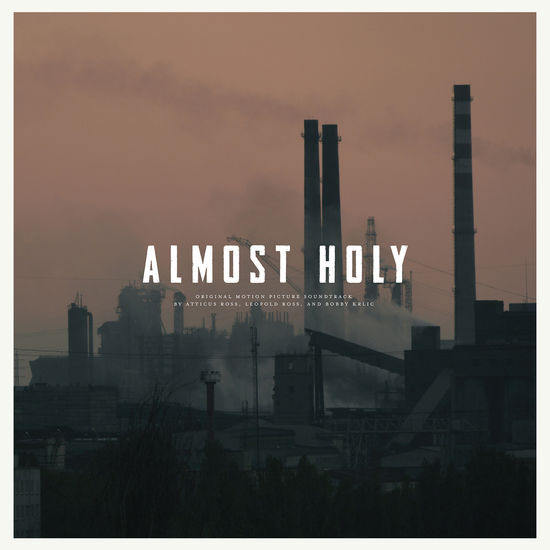 Atticus Rose: Almost Holy: Original Motion Picture Soundtrack
