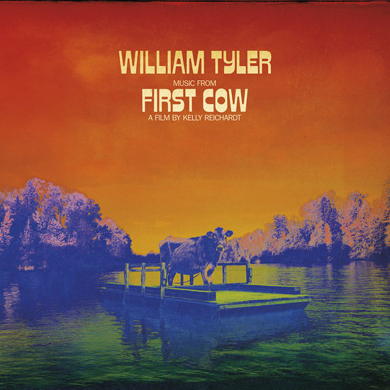 William Tyler: Music from First Cow [A Film By Kelly Reichardt]
