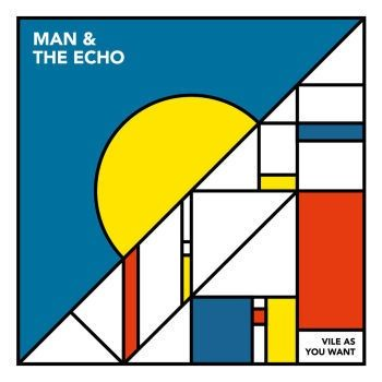 Man & The Echo: Vile As You Want