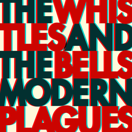 The Whistles & The Bells: Modern Plagues