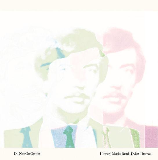 Howard Marks: Do Not Go Gentle: Howard Marks reads Dylan Thomas: Green Vinyl