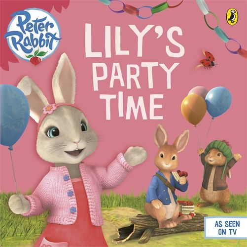 Peter Rabbit: Peter Rabbit Animation: Lily's Party Time (Paperback)