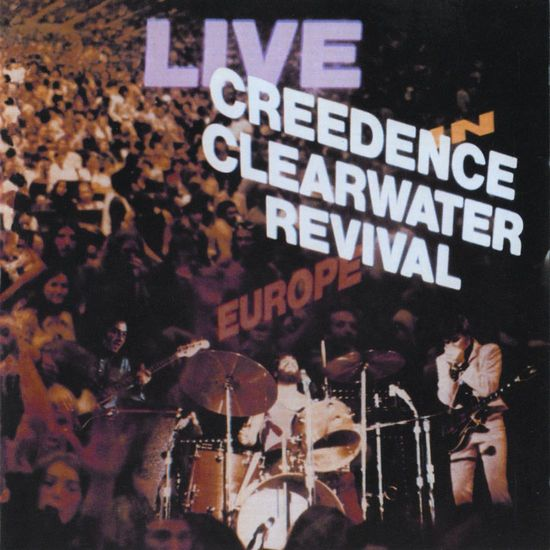Creedence Clearwater Revival : Live In Europe
