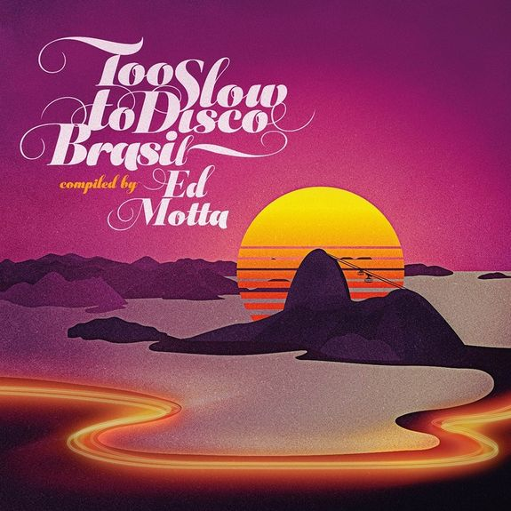 Various Artists: Too Slow To Disco Brasil, compiled to Ed Motta