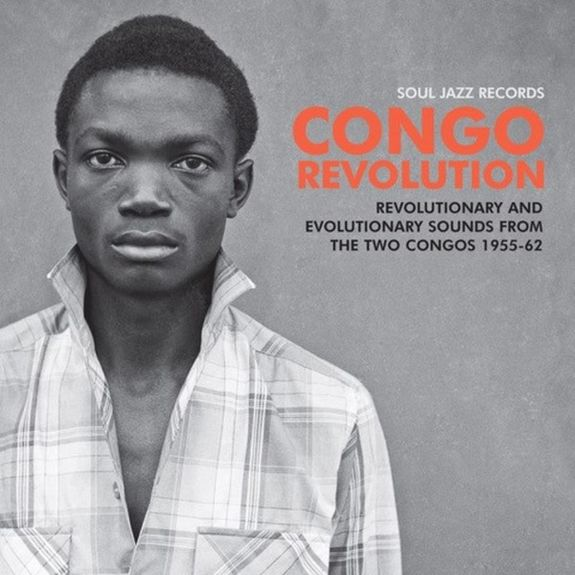 VA / Soul Jazz Records Presents : Soul Jazz Records presents CONGO REVOLUTION – Revolutionary and Evolutionary Sounds from the Two Congos 1955-62