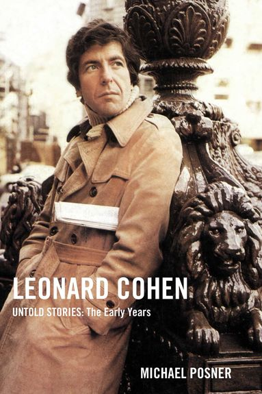Michael Posner: Leonard Cohen - Untold Stories: The Early Years [Signed by the Author]