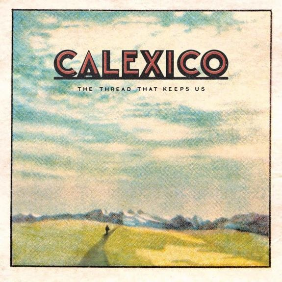 Calexico: The Thread That Keeps Us: Deluxe
