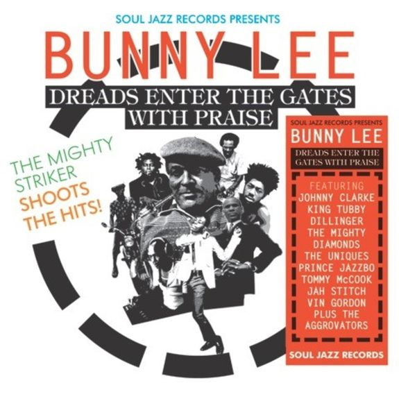 Various Artists: Soul Jazz Records presents Bunny Lee: Dreads Enter the Gates with Praise - The Mighty Striker Shoots the Hits!