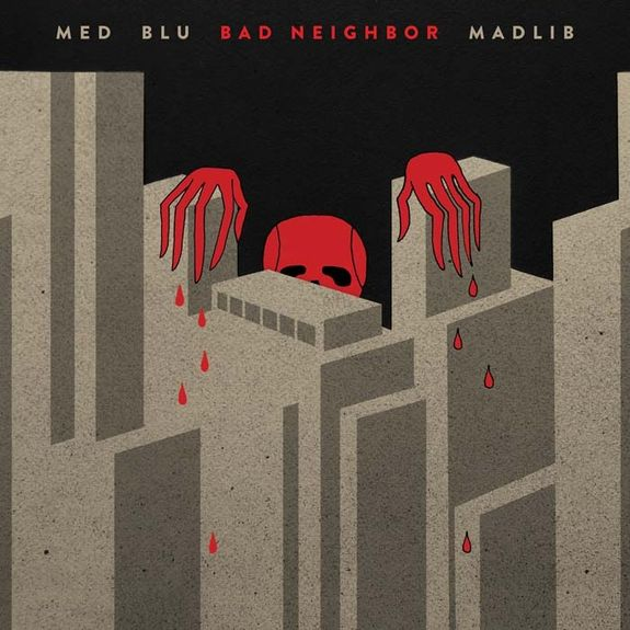 MED / Blu / Madlib : Bad Neighbor