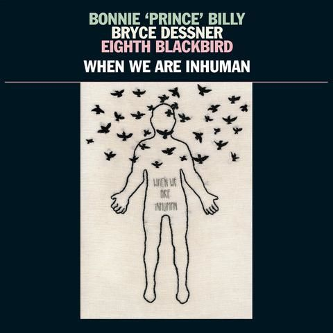 Bonnie 'Prince' Billy: When We Are Inhuman