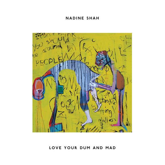 Nadine Shah: Nadine Shah - Love Your Dum And Mad