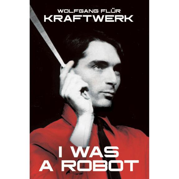 Wolfgang Flür: Kraftwerk: I Was a Robot: Signed