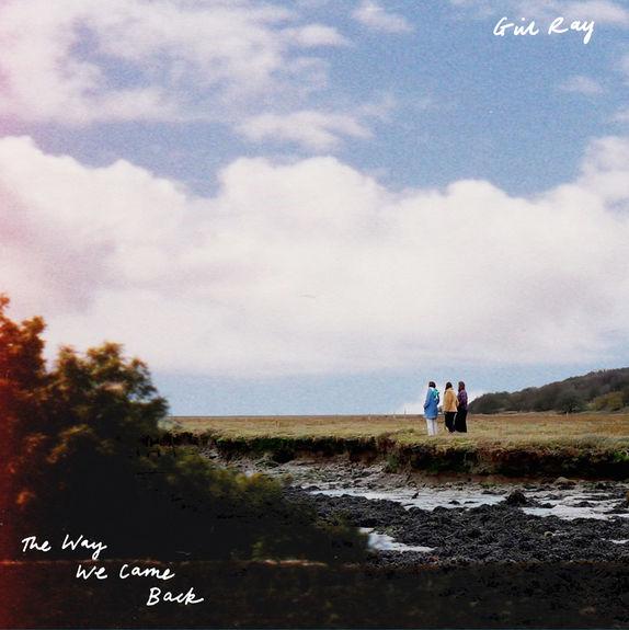 Girl Ray: The Way We Came Back
