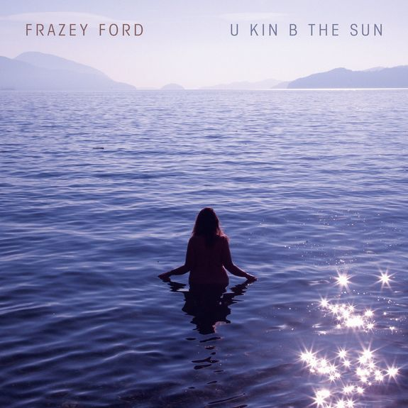 Frazey Ford: U Kin Be The Sun