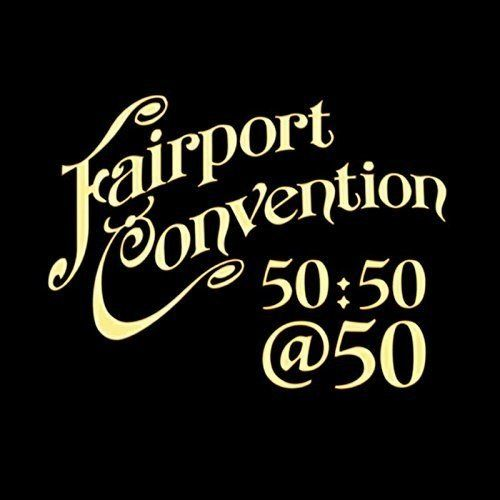 Fairport Convention: 50:50@50