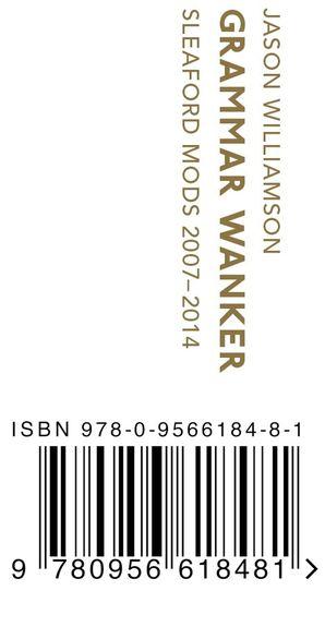 Jason Williamson: Grammar Wanker: Sleaford Mods 2007–2014
