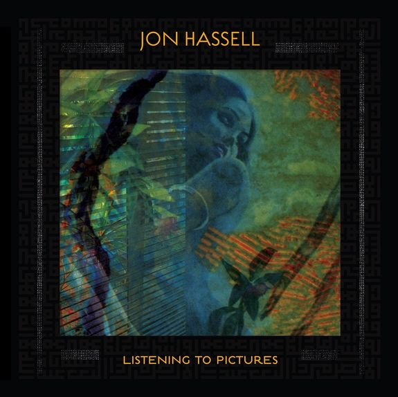 Jon Hassell: Listening To Pictures (Pentimento Volume One)
