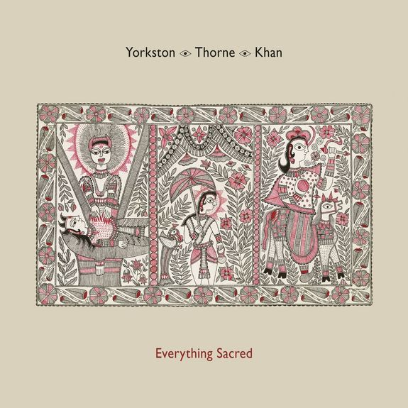 Yorkston / Thorne / Khan: Everything Sacred