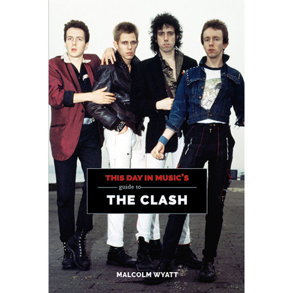 This Day In Music: This Day in Music Guide to The Clash: Paperback Edition