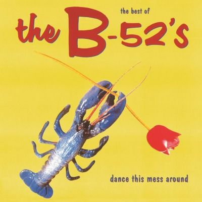 The B-52's: The Best of the B-52's: Dance This Mess Around