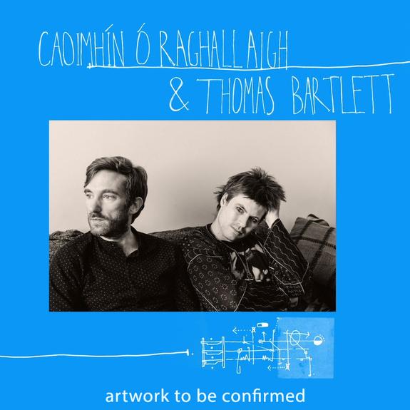 Caoimhín Ó Raghallaigh & Thomas Bartlett: Caoimhín Ó Raghallaigh & Thomas Bartlett
