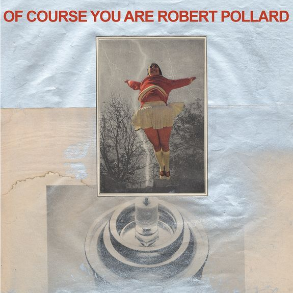 Robert Pollard: Of Course You Are