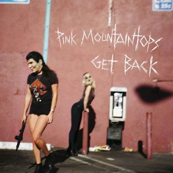 Pink Mountaintops: Get Back